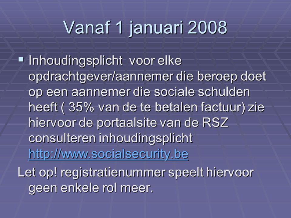 Vanaf 1 januari 2008  Inhoudingsplicht voor elke opdrachtgever/aannemer die beroep doet op een aannemer die sociale schulden heeft ( 35% van de te be