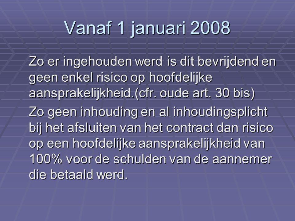 Vanaf 1 januari 2008 Zo er ingehouden werd is dit bevrijdend en geen enkel risico op hoofdelijke aansprakelijkheid.(cfr. oude art. 30 bis) Zo geen inh