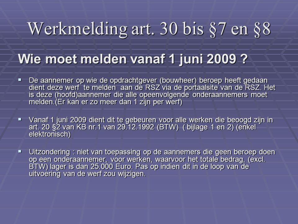 Werkmelding art. 30 bis §7 en §8 Wie moet melden vanaf 1 juni 2009 ?  De aannemer op wie de opdrachtgever (bouwheer) beroep heeft gedaan dient deze w