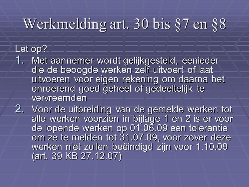 Werkmelding art. 30 bis §7 en §8 Let op. 1.