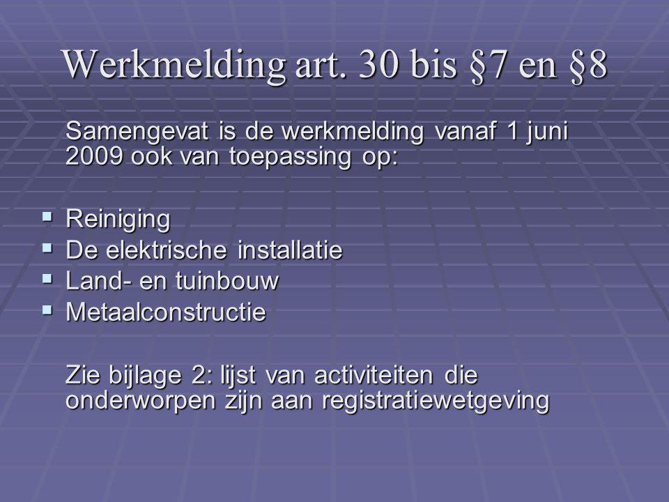Werkmelding art. 30 bis §7 en §8 Samengevat is de werkmelding vanaf 1 juni 2009 ook van toepassing op:  Reiniging  De elektrische installatie  Land