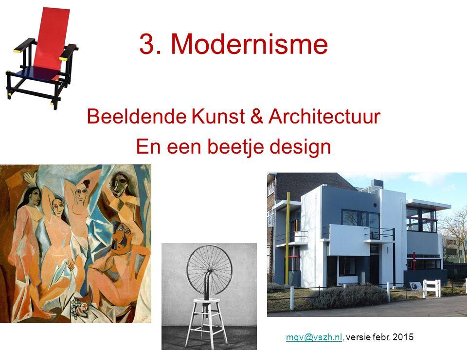 3. Modernisme Beeldende Kunst & Architectuur En een beetje design mgv@vszh.nlmgv@vszh.nl, versie febr. 2015