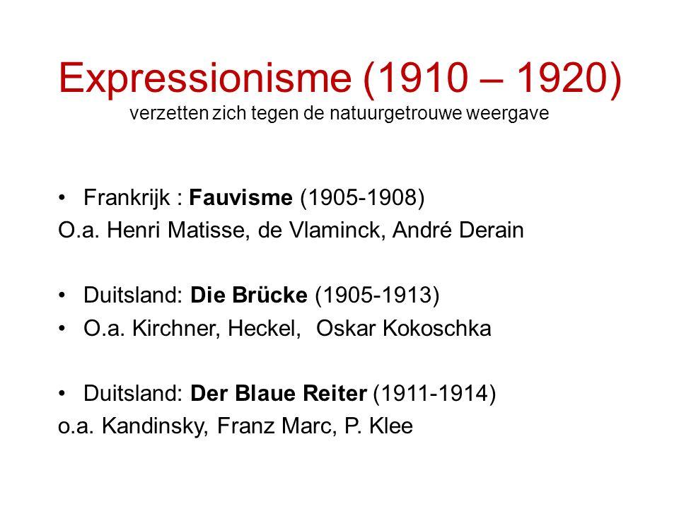 Expressionisme (1910 – 1920) verzetten zich tegen de natuurgetrouwe weergave Frankrijk : Fauvisme (1905-1908) O.a. Henri Matisse, de Vlaminck, André D