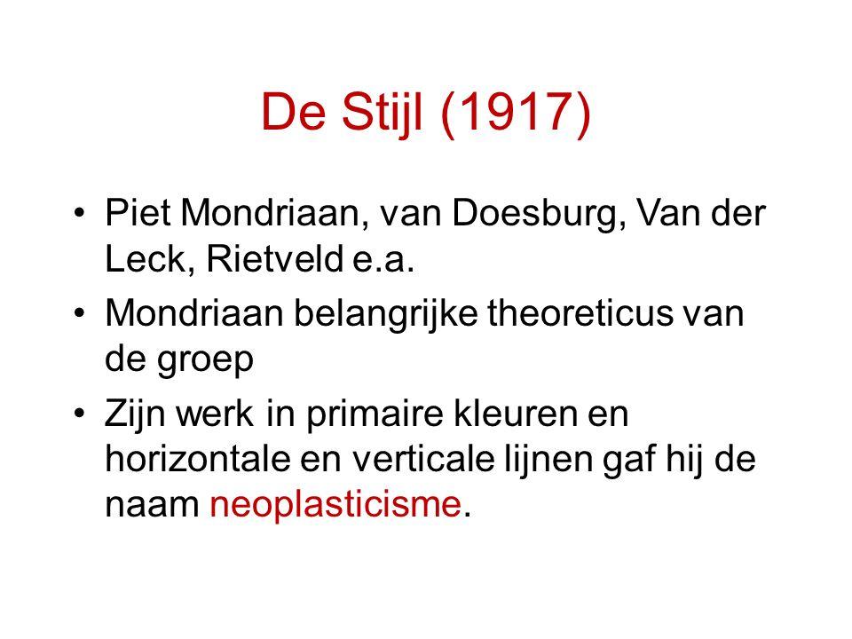 De Stijl (1917) Piet Mondriaan, van Doesburg, Van der Leck, Rietveld e.a. Mondriaan belangrijke theoreticus van de groep Zijn werk in primaire kleuren