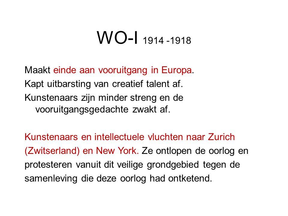 WO-I 1914 -1918 Maakt einde aan vooruitgang in Europa. Kapt uitbarsting van creatief talent af. Kunstenaars zijn minder streng en de vooruitgangsgedac