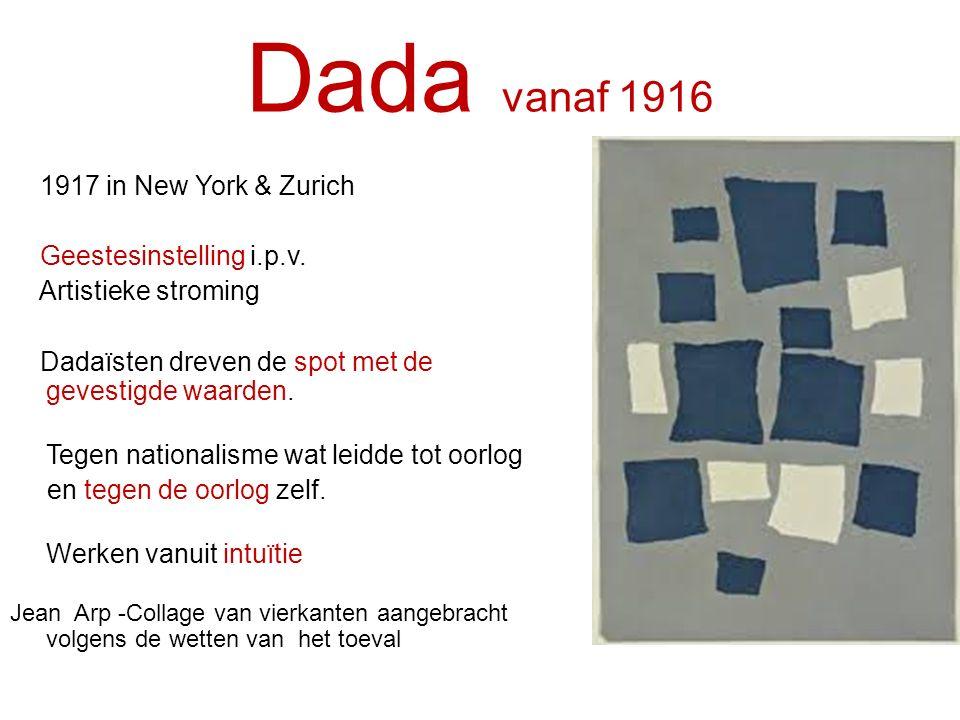 Dada vanaf 1916 1917 in New York & Zurich Geestesinstelling i.p.v. Artistieke stroming Dadaïsten dreven de spot met de gevestigde waarden. Tegen natio