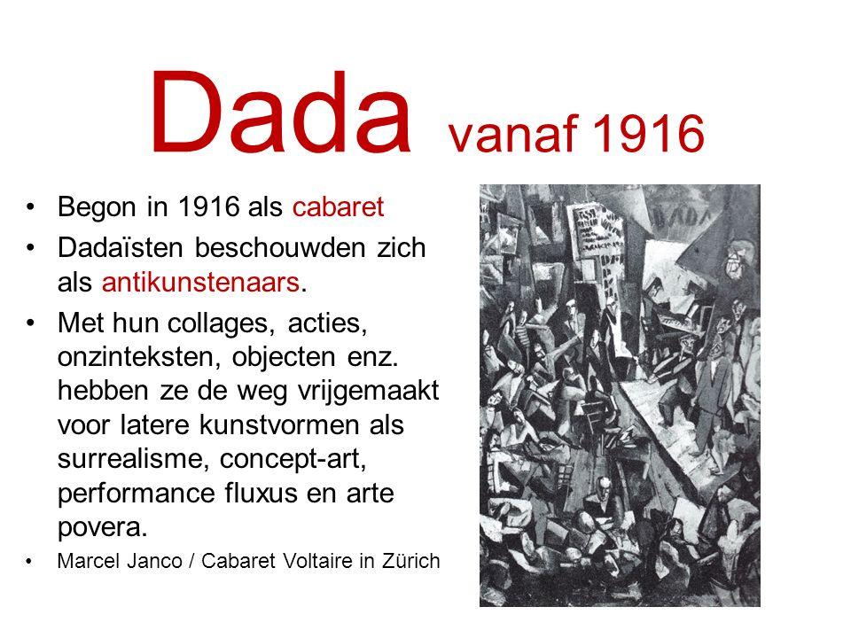 Dada vanaf 1916 Begon in 1916 als cabaret Dadaïsten beschouwden zich als antikunstenaars. Met hun collages, acties, onzinteksten, objecten enz. hebben