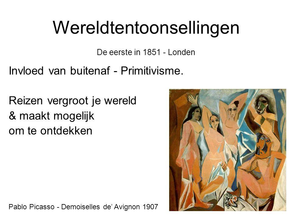 Wereldtentoonsellingen De eerste in 1851 - Londen Invloed van buitenaf - Primitivisme. Reizen vergroot je wereld & maakt mogelijk om te ontdekken Pabl