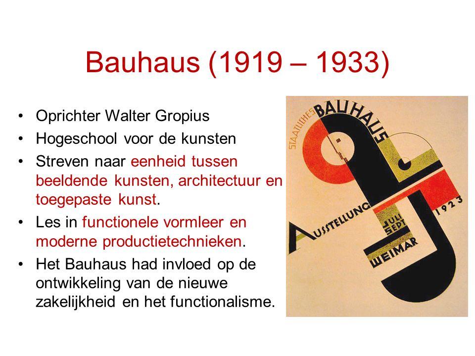 Bauhaus (1919 – 1933) Oprichter Walter Gropius Hogeschool voor de kunsten Streven naar eenheid tussen beeldende kunsten, architectuur en toegepaste ku