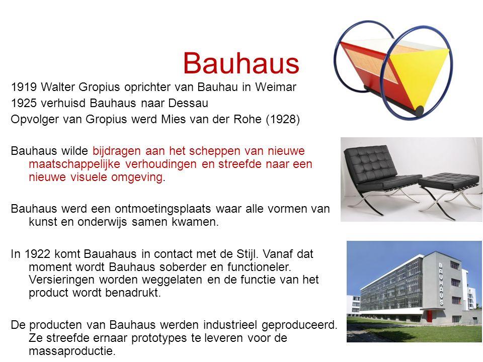 Bauhaus 1919 Walter Gropius oprichter van Bauhau in Weimar 1925 verhuisd Bauhaus naar Dessau Opvolger van Gropius werd Mies van der Rohe (1928) Bauhau