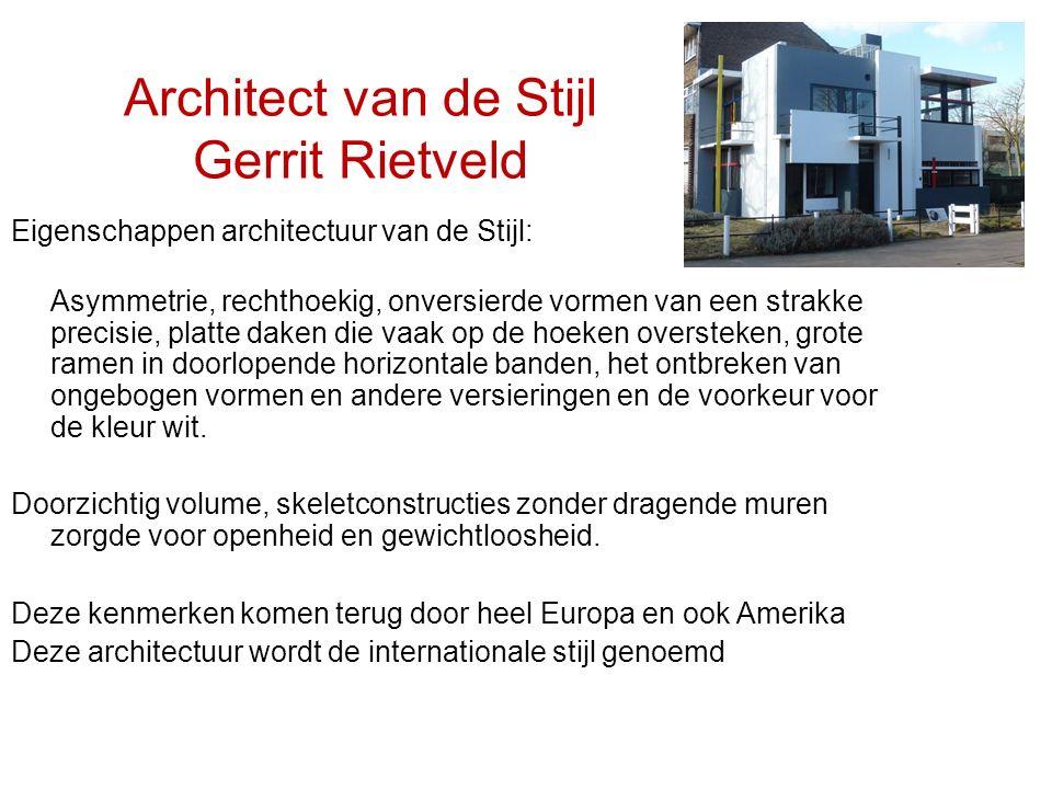 Architect van de Stijl Gerrit Rietveld Eigenschappen architectuur van de Stijl: Asymmetrie, rechthoekig, onversierde vormen van een strakke precisie,