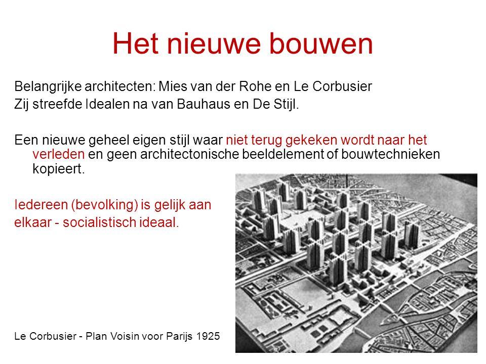Het nieuwe bouwen Belangrijke architecten: Mies van der Rohe en Le Corbusier Zij streefde Idealen na van Bauhaus en De Stijl. Een nieuwe geheel eigen