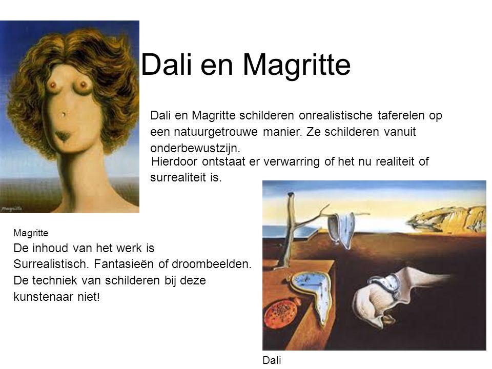 Dali en Magritte Dali en Magritte schilderen onrealistische taferelen op een natuurgetrouwe manier. Ze schilderen vanuit onderbewustzijn. Hierdoor ont