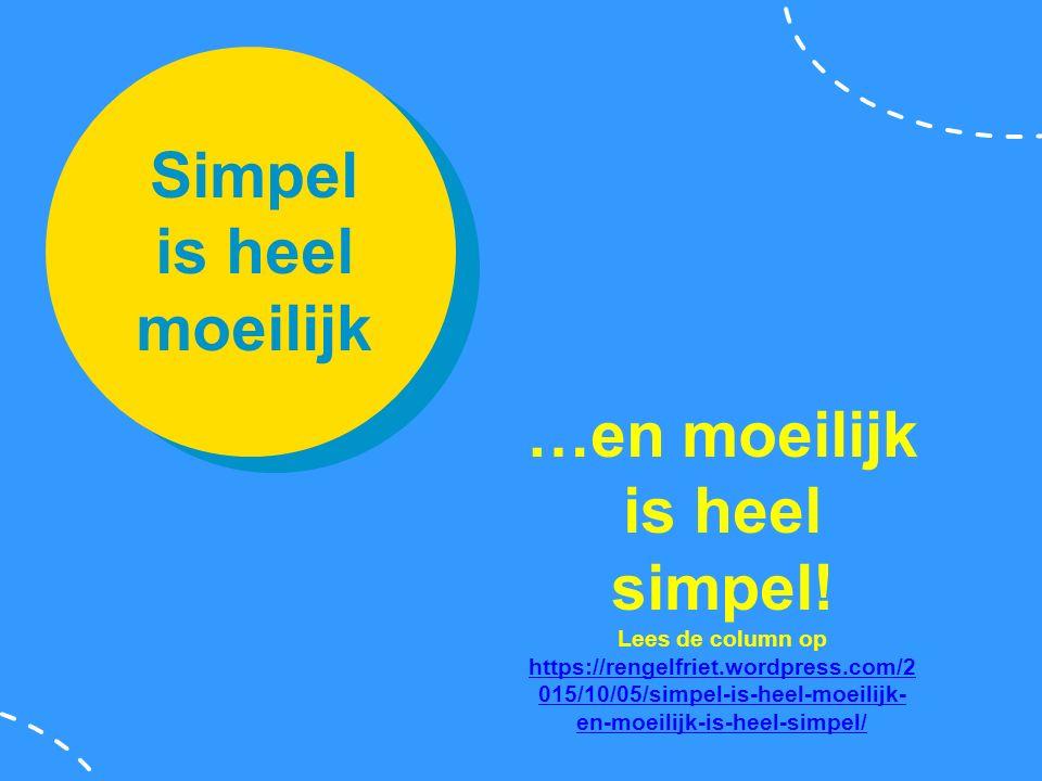 Simpel is heel moeilijk …en moeilijk is heel simpel.