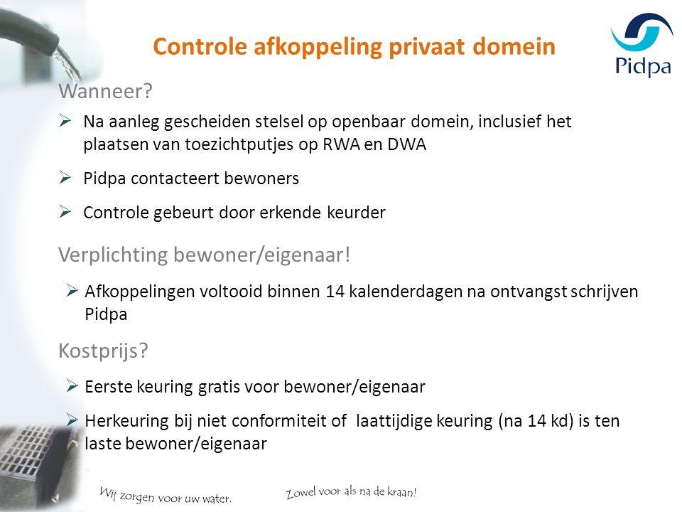 Controle afkoppeling privaat domein Wanneer?  Na aanleg gescheiden stelsel op openbaar domein, inclusief het plaatsen van toezichtputjes op RWA en DW