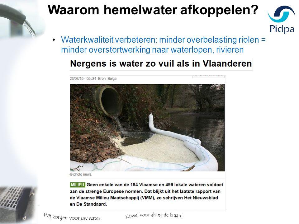 Waterkwaliteit verbeteren: minder overbelasting riolen = minder overstortwerking naar waterlopen, rivieren Waarom hemelwater afkoppelen?