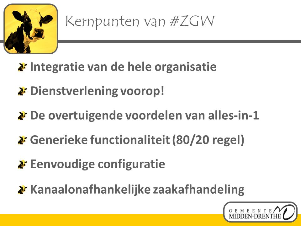 Kernpunten van #ZGW Integratie van de hele organisatie Dienstverlening voorop.