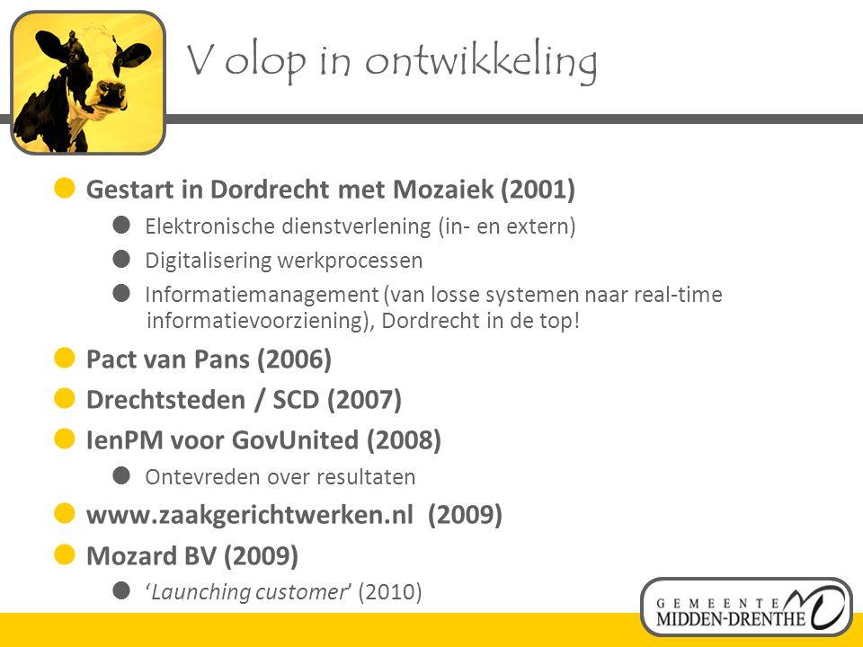  Gestart in Dordrecht met Mozaiek (2001)  Elektronische dienstverlening (in- en extern)  Digitalisering werkprocessen  Informatiemanagement (van losse systemen naar real-time informatievoorziening), Dordrecht in de top.