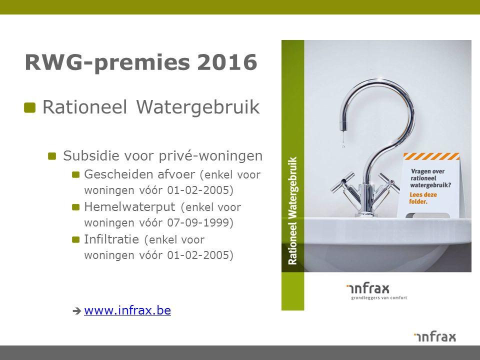 RWG-premies 2016 Rationeel Watergebruik Subsidie voor privé-woningen Gescheiden afvoer (enkel voor woningen vóór 01-02-2005) Hemelwaterput (enkel voor woningen vóór 07-09-1999) Infiltratie (enkel voor woningen vóór 01-02-2005)  www.infrax.be www.infrax.be