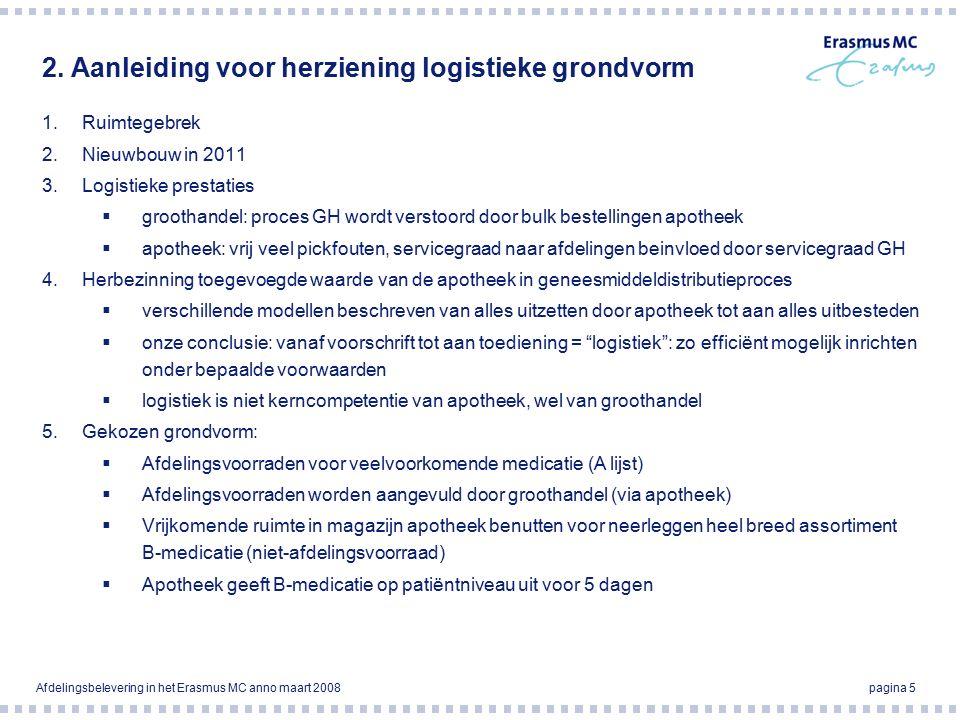 Afdelingsbelevering in het Erasmus MC anno maart 2008pagina 6 Gekozen logistieke grondvorm Stijging van het aantal orders van 500 naar 7.300 in 2007 en aantal bestelregels van 23.000 naar 74.500 in 2007.