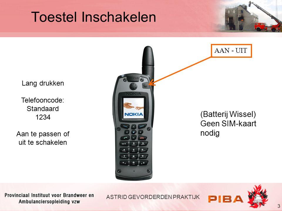 3 AAN - UIT Lang drukken Telefooncode: Standaard 1234 Aan te passen of uit te schakelen ASTRID GEVORDERDEN PRAKTIJK Toestel Inschakelen (Batterij Wissel) Geen SIM-kaart nodig