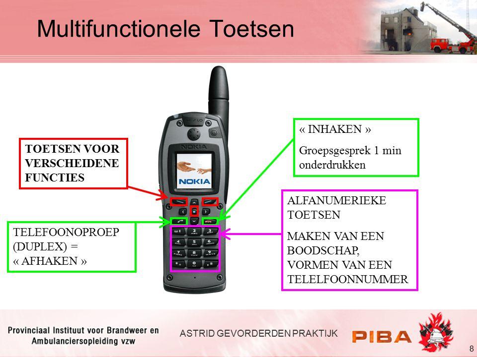 8 ASTRID GEVORDERDEN PRAKTIJK TOETSEN VOOR VERSCHEIDENE FUNCTIES TELEFOONOPROEP (DUPLEX) = « AFHAKEN » « INHAKEN » Groepsgesprek 1 min onderdrukken Multifunctionele Toetsen ALFANUMERIEKE TOETSEN MAKEN VAN EEN BOODSCHAP, VORMEN VAN EEN TELELFOONNUMMER
