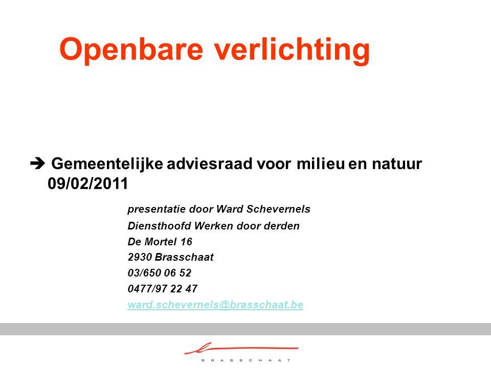 Openbare verlichting  Gemeentelijke adviesraad voor milieu en natuur 09/02/2011 presentatie door Ward Schevernels Diensthoofd Werken door derden De M
