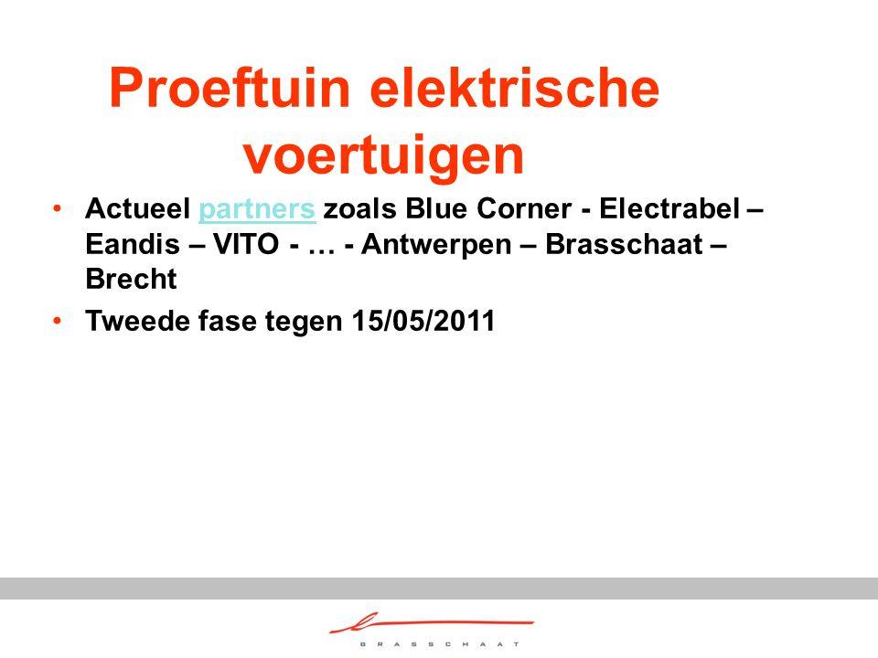 Proeftuin elektrische voertuigen Actueel partners zoals Blue Corner - Electrabel – Eandis – VITO - … - Antwerpen – Brasschaat – Brechtpartners Tweede fase tegen 15/05/2011