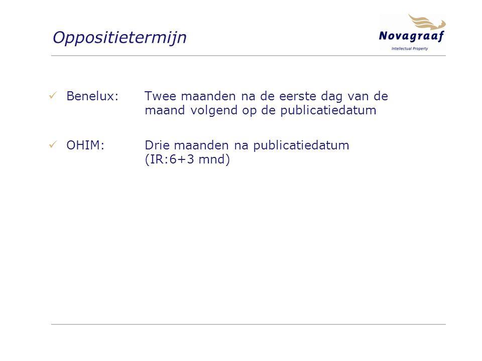 Oppositietermijn Benelux:Twee maanden na de eerste dag van de maand volgend op de publicatiedatum OHIM:Drie maanden na publicatiedatum (IR:6+3 mnd)