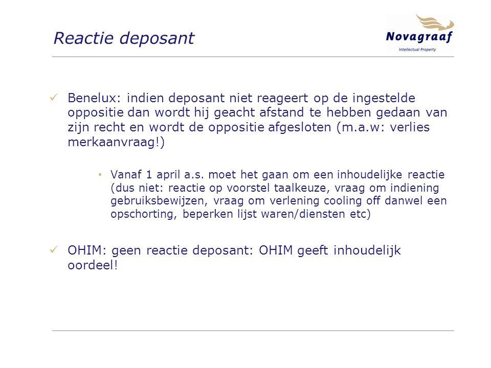 Reactie deposant Benelux: indien deposant niet reageert op de ingestelde oppositie dan wordt hij geacht afstand te hebben gedaan van zijn recht en wordt de oppositie afgesloten (m.a.w: verlies merkaanvraag!) Vanaf 1 april a.s.