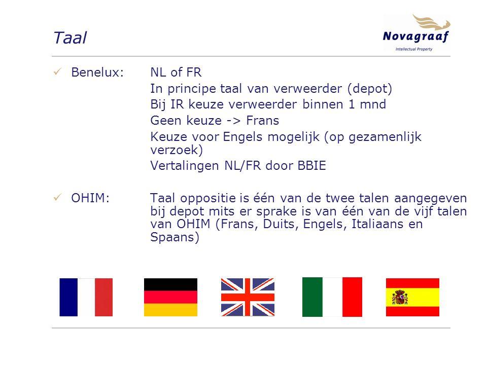 Taal Benelux:NL of FR In principe taal van verweerder (depot) Bij IR keuze verweerder binnen 1 mnd Geen keuze -> Frans Keuze voor Engels mogelijk (op gezamenlijk verzoek) Vertalingen NL/FR door BBIE OHIM:Taal oppositie is één van de twee talen aangegeven bij depot mits er sprake is van één van de vijf talen van OHIM (Frans, Duits, Engels, Italiaans en Spaans)