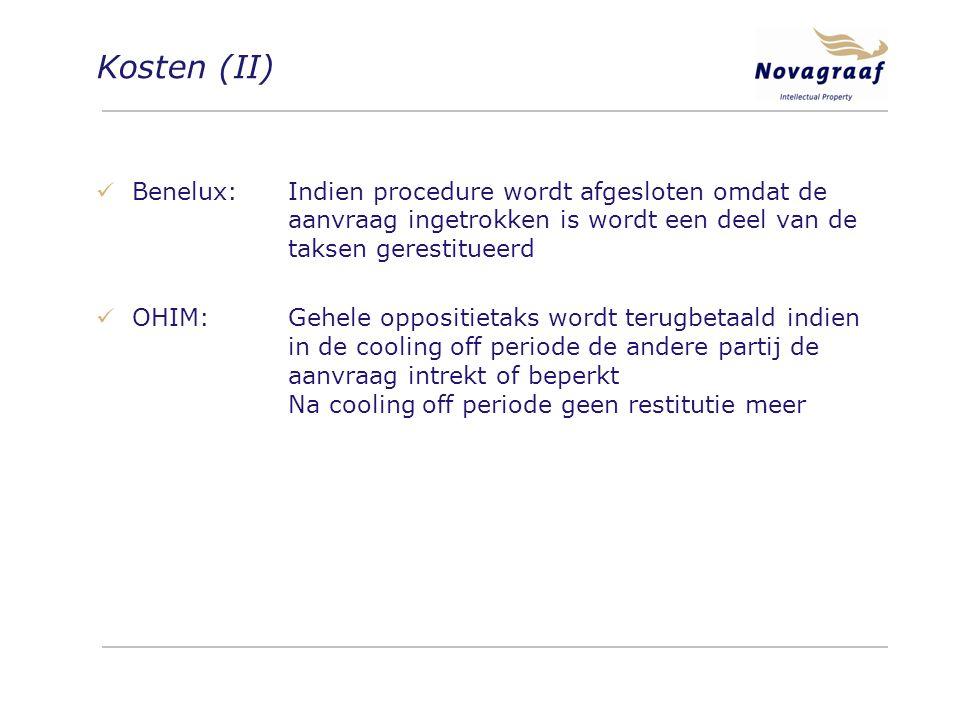 Kosten (II) Benelux:Indien procedure wordt afgesloten omdat de aanvraag ingetrokken is wordt een deel van de taksen gerestitueerd OHIM:Gehele oppositietaks wordt terugbetaald indien in de cooling off periode de andere partij de aanvraag intrekt of beperkt Na cooling off periode geen restitutie meer