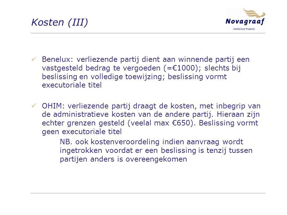 Kosten (III) Benelux: verliezende partij dient aan winnende partij een vastgesteld bedrag te vergoeden (=€1000); slechts bij beslissing en volledige toewijzing; beslissing vormt executoriale titel OHIM: verliezende partij draagt de kosten, met inbegrip van de administratieve kosten van de andere partij.