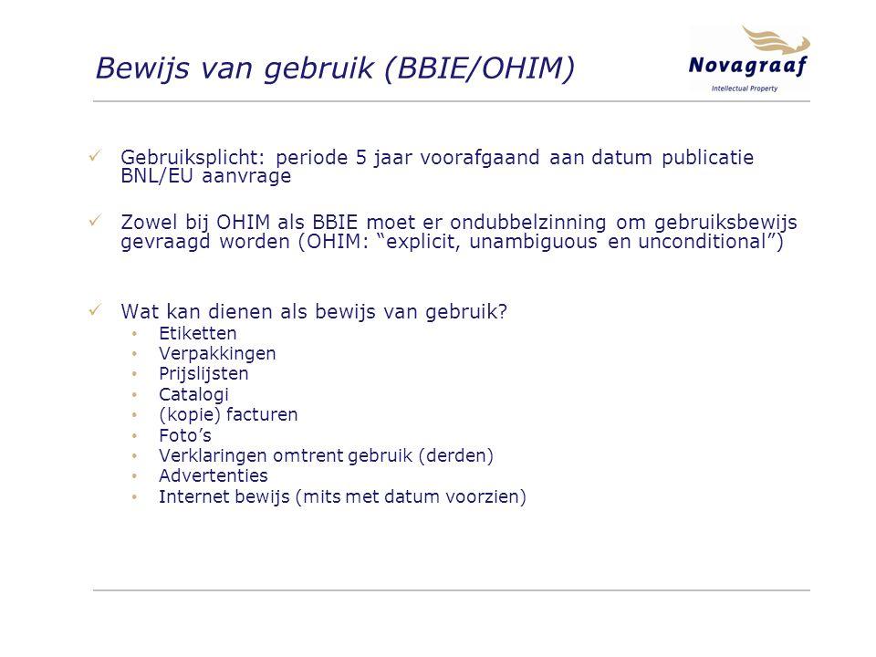 Bewijs van gebruik (BBIE/OHIM) Gebruiksplicht: periode 5 jaar voorafgaand aan datum publicatie BNL/EU aanvrage Zowel bij OHIM als BBIE moet er ondubbelzinning om gebruiksbewijs gevraagd worden (OHIM: explicit, unambiguous en unconditional ) Wat kan dienen als bewijs van gebruik.