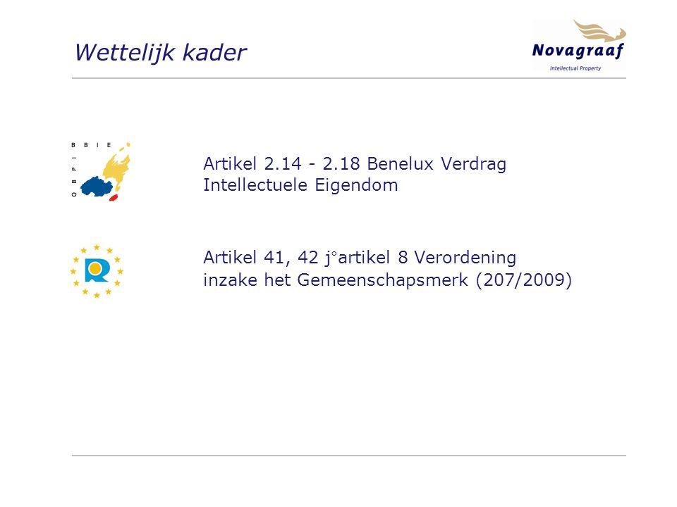 Wettelijk kader Artikel 2.14 - 2.18 Benelux Verdrag Intellectuele Eigendom Artikel 41, 42 j°artikel 8 Verordening inzake het Gemeenschapsmerk (207/2009)