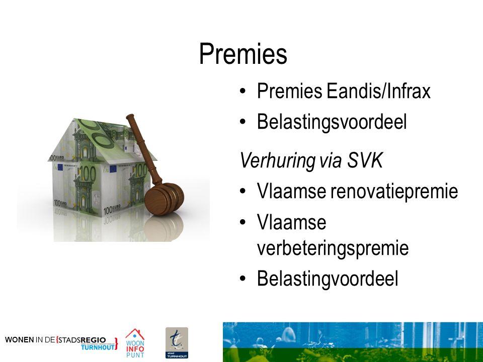 WONEN IN DE Premies Premies Eandis/Infrax Belastingsvoordeel Verhuring via SVK Vlaamse renovatiepremie Vlaamse verbeteringspremie Belastingvoordeel