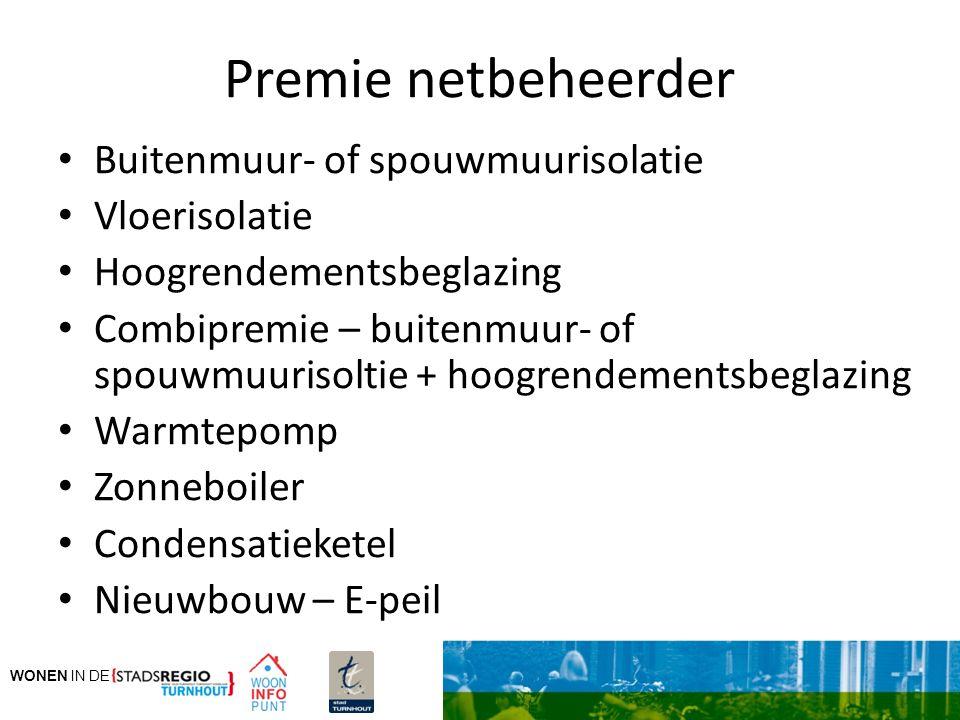WONEN IN DE Premie netbeheerder Buitenmuur- of spouwmuurisolatie Vloerisolatie Hoogrendementsbeglazing Combipremie – buitenmuur- of spouwmuurisoltie +