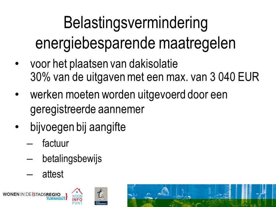 WONEN IN DE Belastingsvermindering energiebesparende maatregelen voor het plaatsen van dakisolatie 30% van de uitgaven met een max. van 3 040 EUR werk