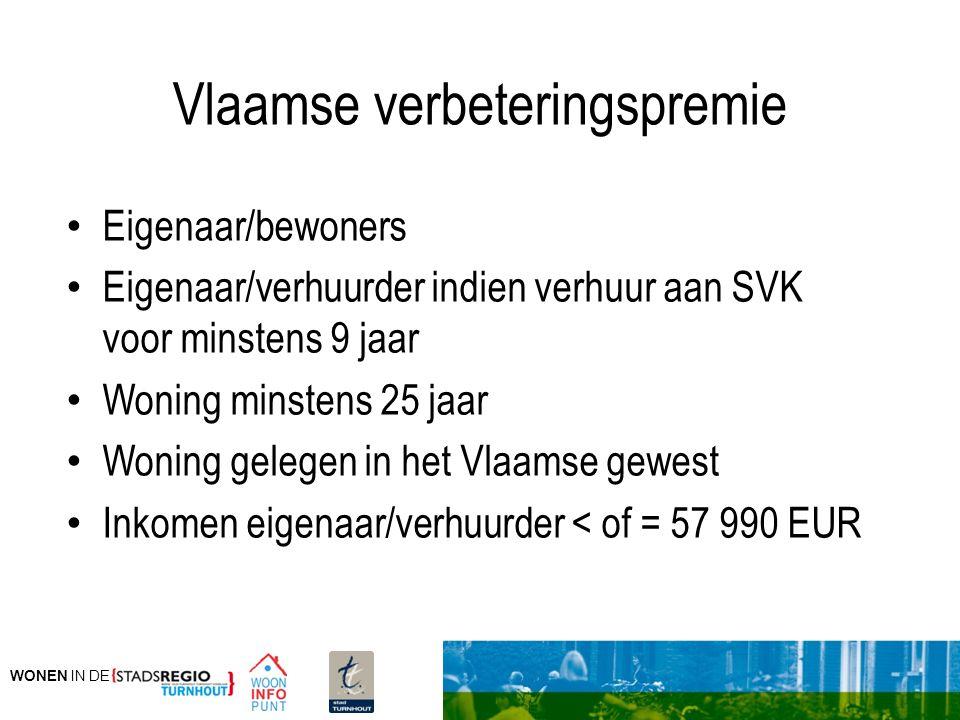 WONEN IN DE Vlaamse verbeteringspremie Eigenaar/bewoners Eigenaar/verhuurder indien verhuur aan SVK voor minstens 9 jaar Woning minstens 25 jaar Wonin