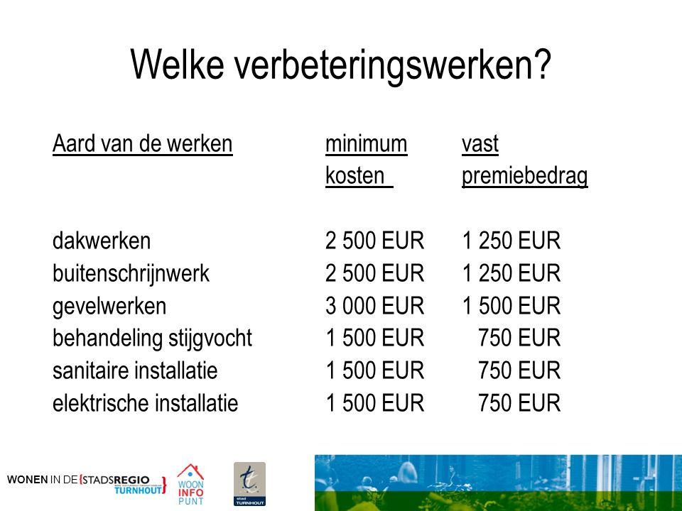 WONEN IN DE Welke verbeteringswerken? Aard van de werkenminimumvast kostenpremiebedrag dakwerken 2 500 EUR1 250 EUR buitenschrijnwerk 2 500 EUR1 250 E