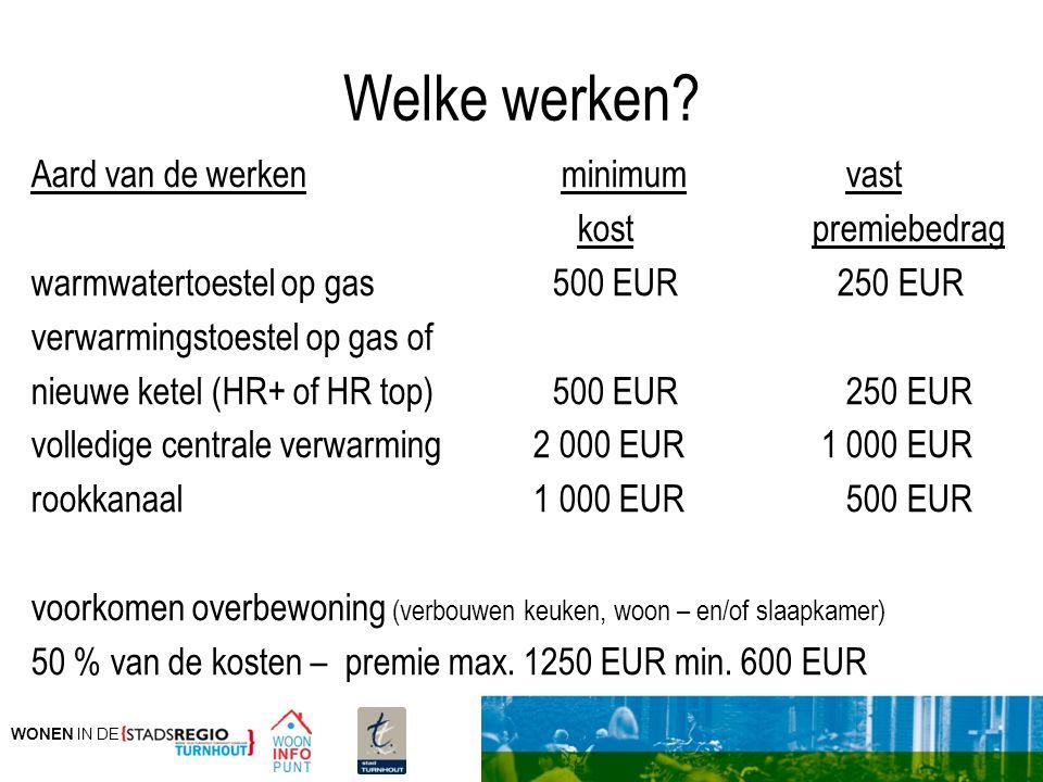 WONEN IN DE Welke werken? Aard van de werken minimum vast kost premiebedrag warmwatertoestel op gas 500 EUR 250 EUR verwarmingstoestel op gas of nieuw