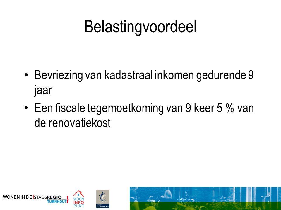 WONEN IN DE Belastingvoordeel Bevriezing van kadastraal inkomen gedurende 9 jaar Een fiscale tegemoetkoming van 9 keer 5 % van de renovatiekost