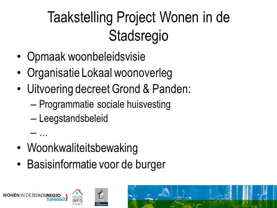 WONEN IN DE Taakstelling Project Wonen in de Stadsregio Opmaak woonbeleidsvisie Organisatie Lokaal woonoverleg Uitvoering decreet Grond & Panden: – Pr