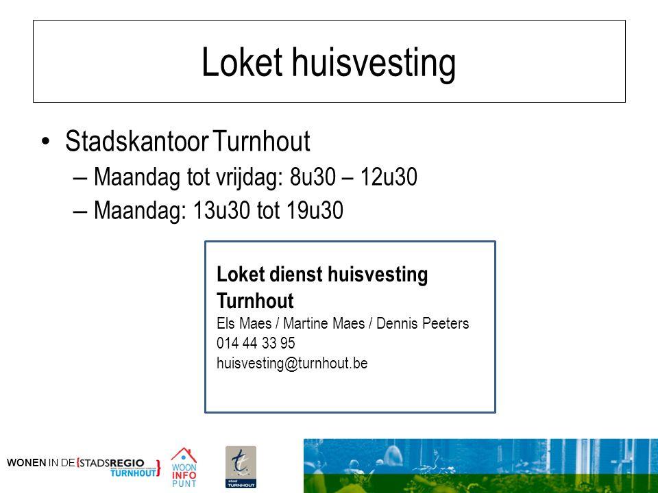 WONEN IN DE Loket huisvesting Stadskantoor Turnhout – Maandag tot vrijdag: 8u30 – 12u30 – Maandag: 13u30 tot 19u30 Loket dienst huisvesting Turnhout E