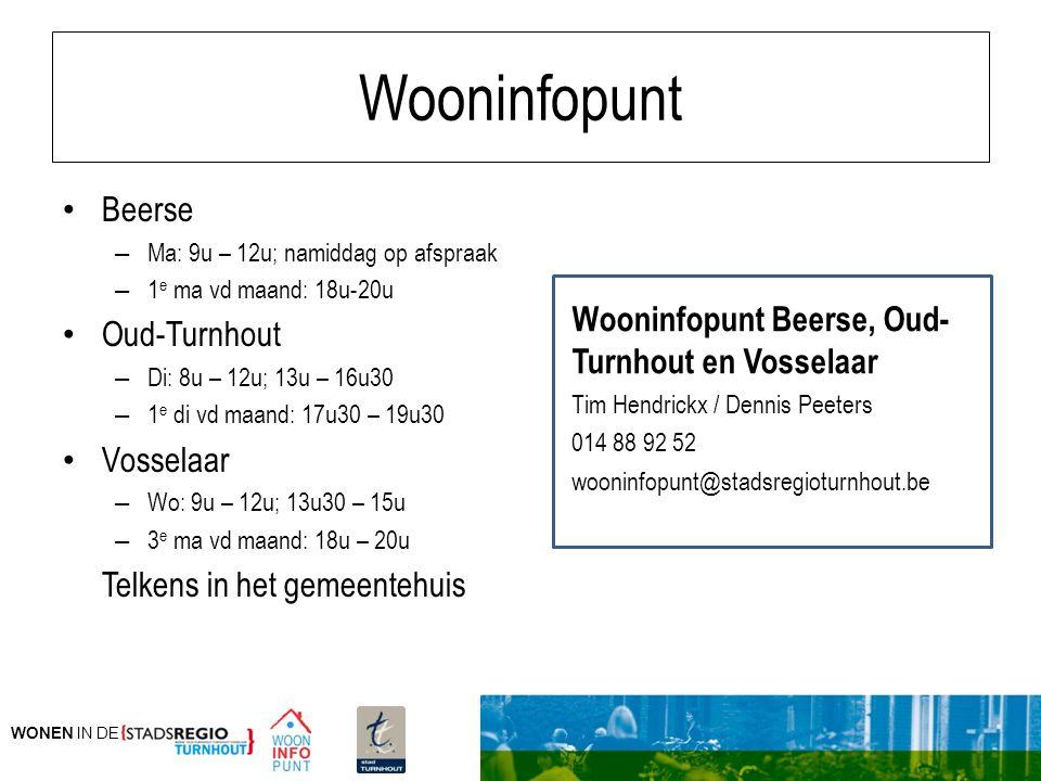 WONEN IN DE Wooninfopunt Beerse – Ma: 9u – 12u; namiddag op afspraak – 1 e ma vd maand: 18u-20u Oud-Turnhout – Di: 8u – 12u; 13u – 16u30 – 1 e di vd m