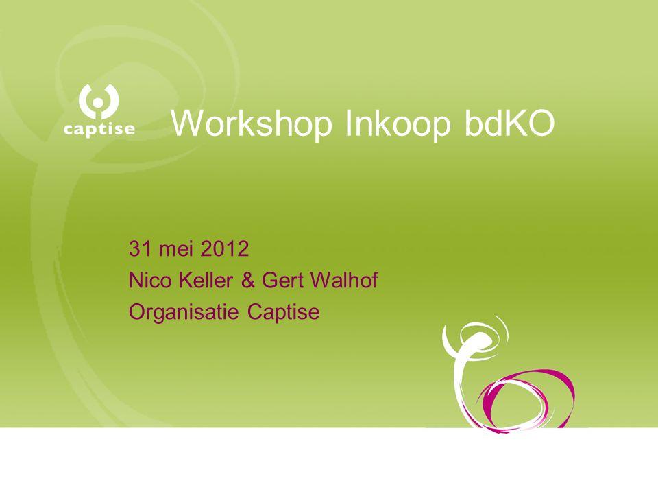 Workshop Inkoop bdKO 31 mei 2012 Nico Keller & Gert Walhof Organisatie Captise