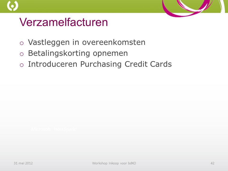Verzamelfacturen o Vastleggen in overeenkomsten o Betalingskorting opnemen o Introduceren Purchasing Credit Cards 31 mei 2012Workshop Inkoop voor bdKO42