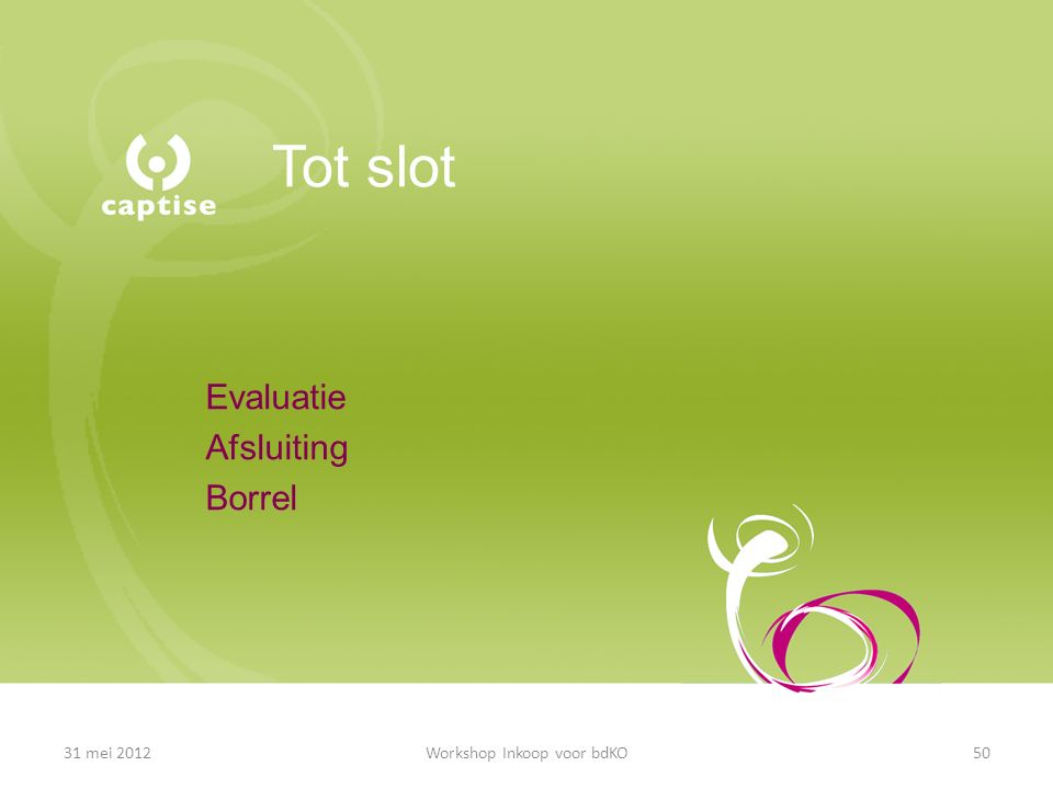 Tot slot Evaluatie Afsluiting Borrel 31 mei 2012Workshop Inkoop voor bdKO50