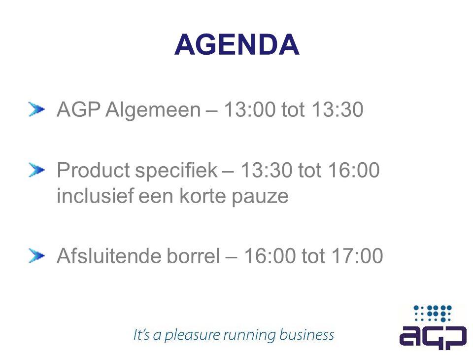 AGENDA AGP Algemeen – 13:00 tot 13:30 Product specifiek – 13:30 tot 16:00 inclusief een korte pauze Afsluitende borrel – 16:00 tot 17:00