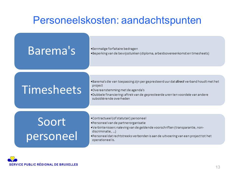Personeelskosten: aandachtspunten Eenmalige forfaitaire bedragen Beperking van de bewijsstukken (diploma, arbeidsovereenkomst en timesheets) Barema's